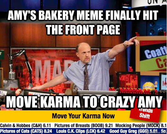 Amy's Bakery meme finally hit the front page move karma to crazy amy   Mad Karma with Jim Cramer
