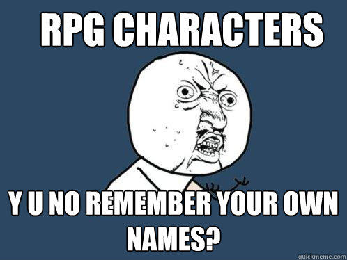 RPG characters Y U no remember your own names? - RPG characters Y U no remember your own names?  Y U No