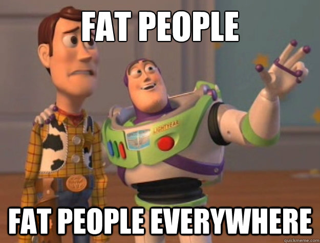 fat people fat people everywhere - fat people fat people everywhere  Buzz Lightyear