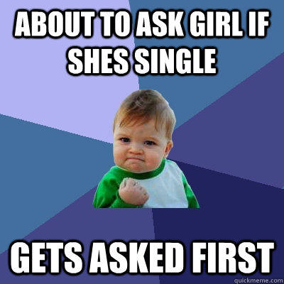 About to ask girl if shes single Gets asked first  - About to ask girl if shes single Gets asked first   Success Kid