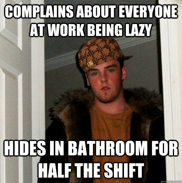 complains about everyone at work being lazy hides in ...