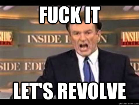 Fuck it Let's Revolve - Fuck it Let's Revolve  Bill OReilly Fuck It