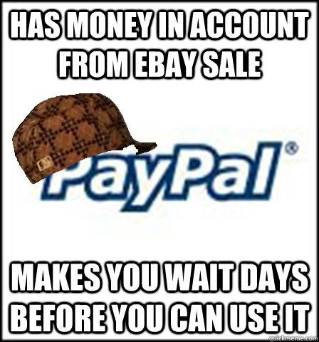 78b71bba63eaac509954db9440a1b8f26d07825aa81c685ecbdb228a8f1872da scumbag paypal memes quickmeme