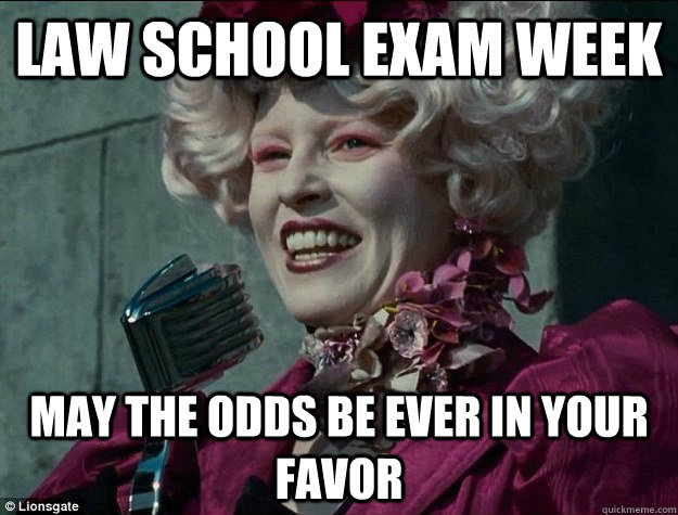 Law School Exam Week May the odds be Ever in your Favor