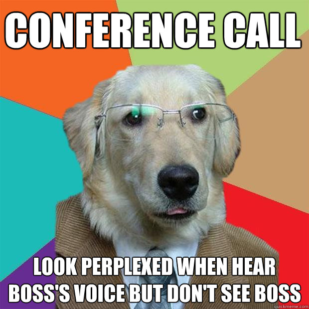 Conference call look perplexed when hear boss's voice but ...