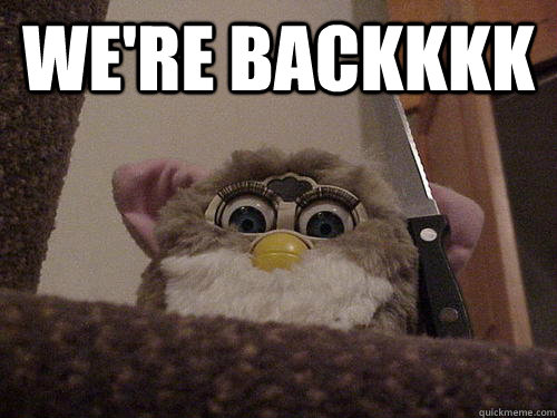 WE'RE BACKKKK