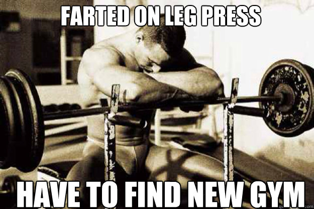 Farted on Leg Press Have to find new gym