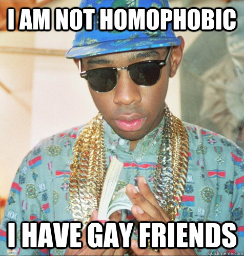 I am not homophobic I have gay friends - I am not homophobic I have gay friends  Misc