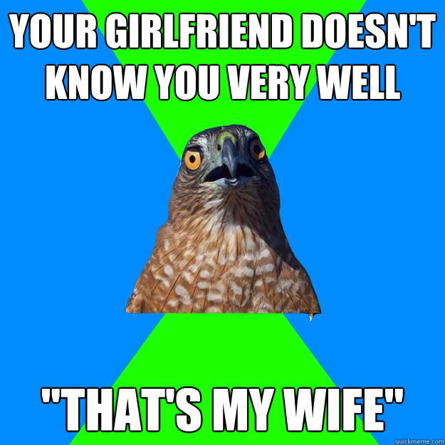 your girlfriend doesn't know you very well
