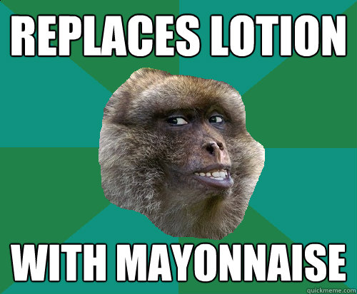 replaces lotion with mayonnaise  - replaces lotion with mayonnaise   Mischievous Monkey