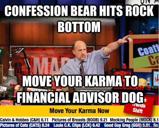 Confession bear hits rock bottom Move your karma to financial advisor dog - Confession bear hits rock bottom Move your karma to financial advisor dog  Mad Karma with Jim Cramer