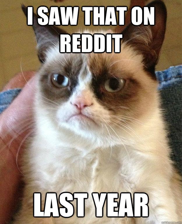 I saw that on reddit Last year  Grumpy Cat