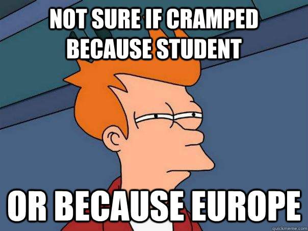 Not sure if Cramped because Student Or because europe - Not sure if Cramped because Student Or because europe  Futurama Fry