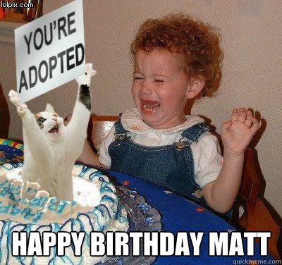 78e33610e07aac586993673e007e340df708fe4cb9d0a1a01129fb5d2d44ef9a happy birthday matt happy birthday quickmeme,Happy Birthday Matt Meme