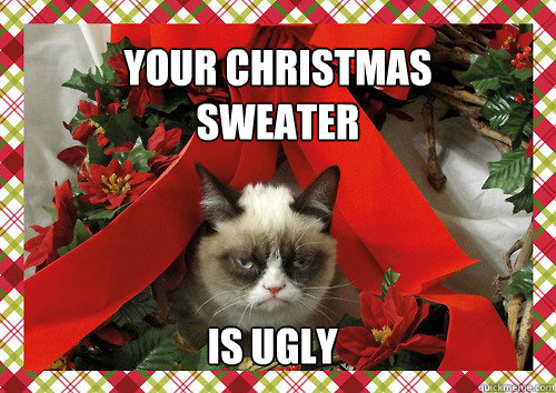 Your Christmas Sweater IS UGLY  - Your Christmas Sweater IS UGLY   A Grumpy Cat Christmas