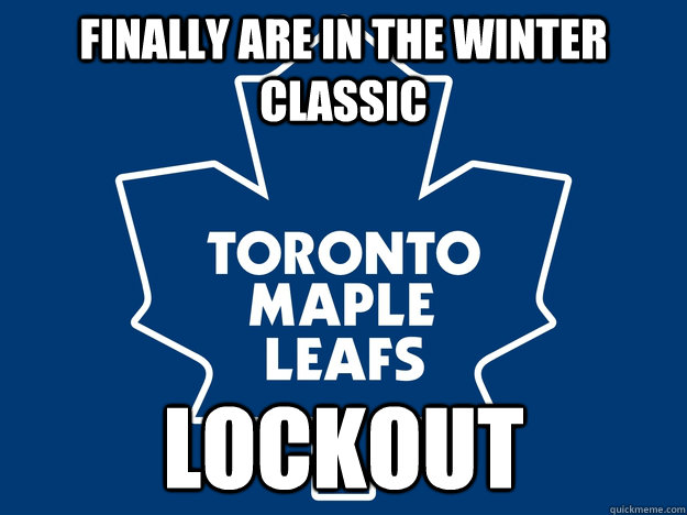 Finally are in the Winter Classic Lockout - Finally are in the Winter Classic Lockout  Bad luck leafs