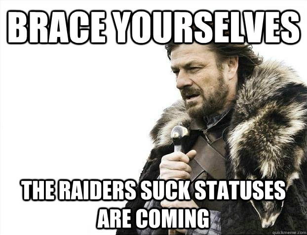 Brace yourselves the raiders suck statuses are coming