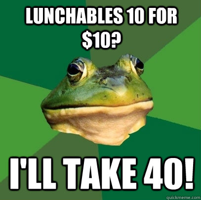lunchables 10 for $10? I'll take 40! - lunchables 10 for $10? I'll take 40!  Misc