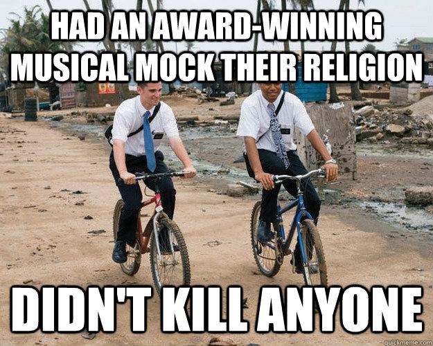 Had an award-winning musical mock their religion Didn't kill anyone