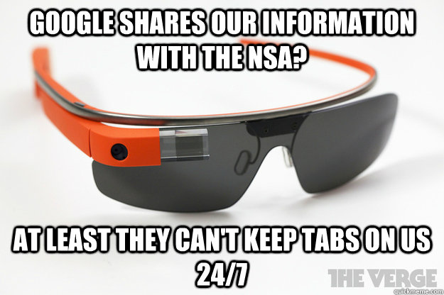 Google shares our information with the nsa? at least they can't keep tabs on us 24/7 - Google shares our information with the nsa? at least they can't keep tabs on us 24/7  Misc