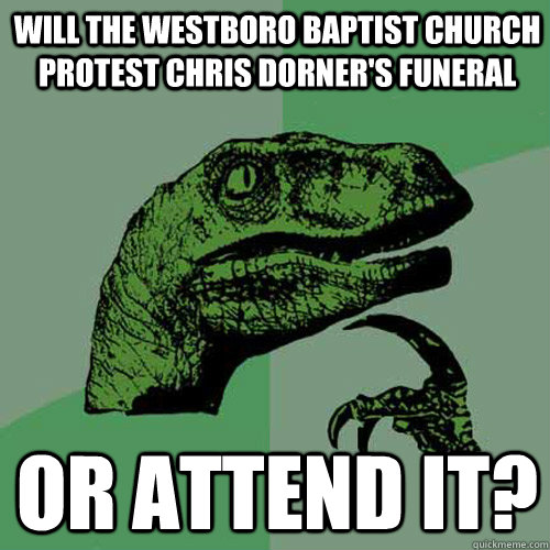 Will the Westboro Baptist Church protest Chris Dorner's funeral Or attend it? - Will the Westboro Baptist Church protest Chris Dorner's funeral Or attend it?  Philosoraptor