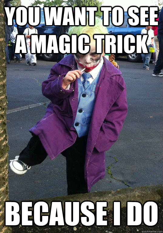 you want to see a magic trick because i do - you want to see a magic trick because i do  Joker kid