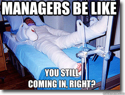 MANAGERS BE LIKE YOU STILL COMING IN, RIGHT? - Full body ...