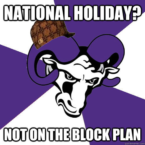 National Holiday? Not on the block plan - National Holiday? Not on the block plan  Scumbag Ram