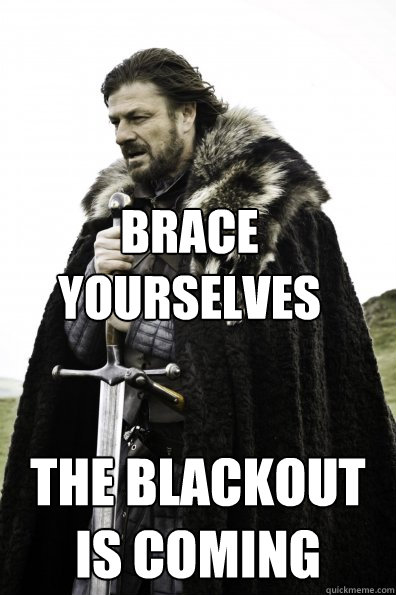 Brace Yourselves The blackout is coming - Brace Yourselves The blackout is coming  Misc