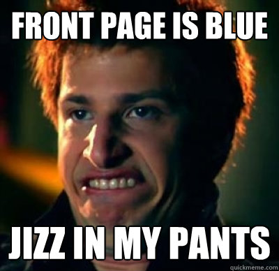Front page is blue Jizz in my pants  Jizz In My Pants