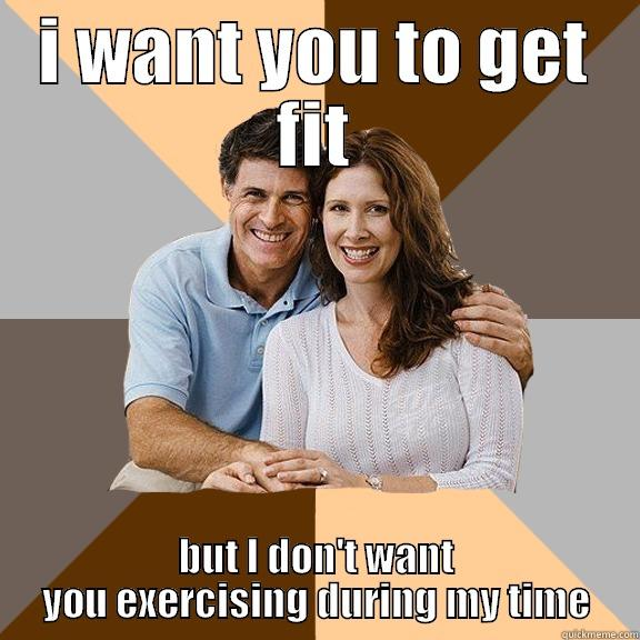 scumbag parent - I WANT YOU TO GET FIT BUT I DON'T WANT YOU EXERCISING DURING MY TIME Scumbag Parents
