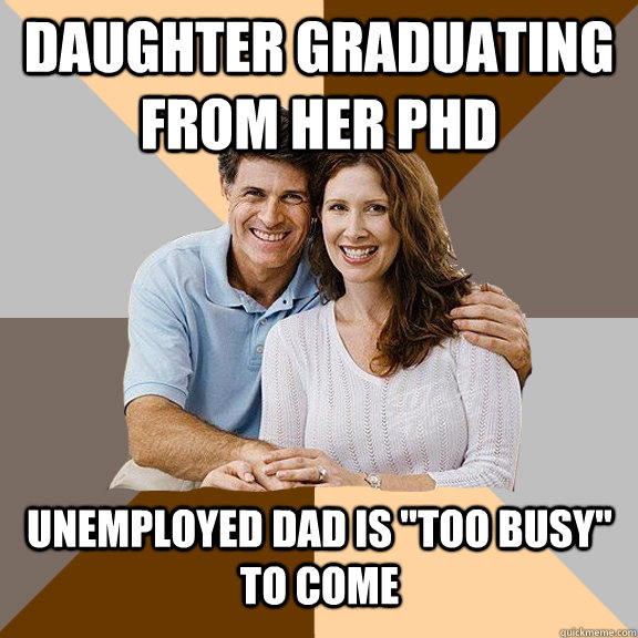 Daughter graduating from her PhD Unemployed Dad is