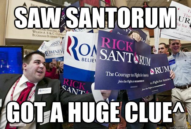 Saw Santorum got a huge clue^