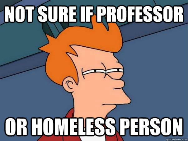 Not sure if professor Or homeless person - Not sure if professor Or homeless person  Futurama Fry