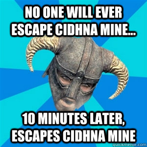 No one will ever escape Cidhna Mine... 10 minutes later, escapes Cidhna Mine