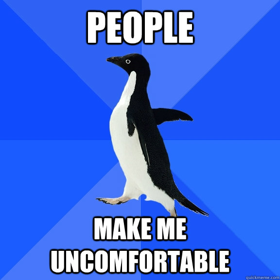 People make me uncomfortable - People make me uncomfortable  Socially Awkward Penguin
