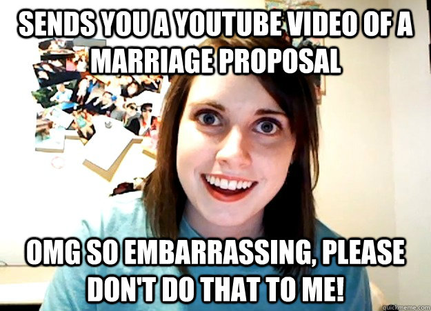 Sends You A Youtube Video Of A Marriage Proposal Omg So Embarrassing