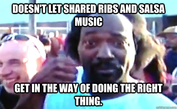 Doesn't let shared ribs and salsa music get in the way of doing the right thing.  Good Guy Charles Ramsey
