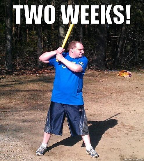 TWO WEEKS!     Misc