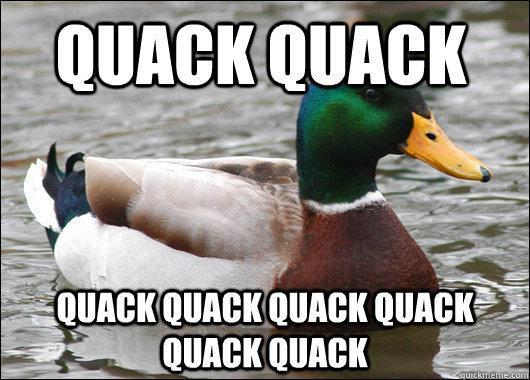 QUACK QUACK QUACK QUACK QUACK QUACK QUACK QUACK - QUACK QUACK QUACK QUACK QUACK QUACK QUACK QUACK  Actual Advice Mallard