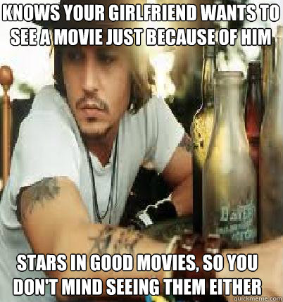 Knows your girlfriend wants to see a movie just because of him Stars in good movies, so you don't mind seeing them either