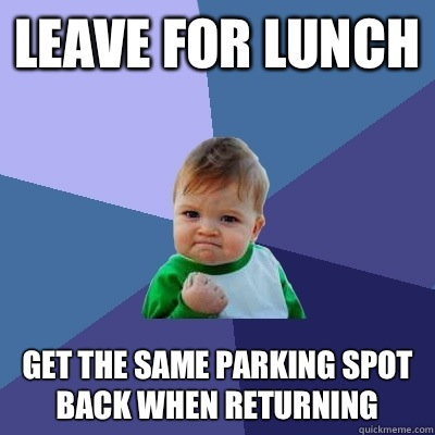 Leave for lunch Get the same parking spot back when returning - Leave for lunch Get the same parking spot back when returning  Success Kid