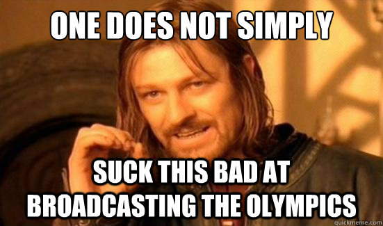 One Does Not Simply suck this bad at broadcasting the olympics - One Does Not Simply suck this bad at broadcasting the olympics  Boromir