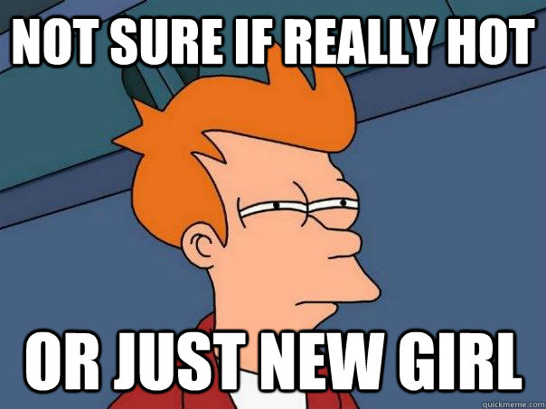 Not sure if really hot or just new girl - Not sure if really hot or just new girl  Futurama Fry