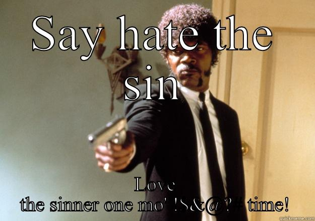 Samuel L. Jackson for the cause - SAY HATE THE SIN LOVE THE SINNER ONE MO' !$&@?# TIME! Samuel L Jackson