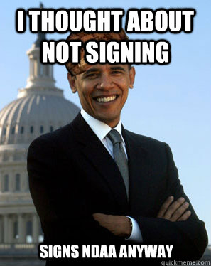 I thought about not signing  Signs NDAA anyway  Scumbag Obama