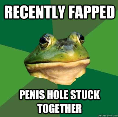 recently fapped penis hole stuck together - recently fapped penis hole stuck together  Foul Bachelor Frog