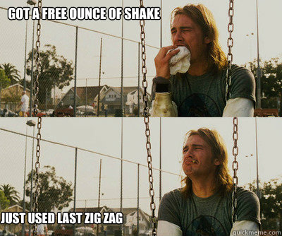 Got a free ounce of shake just used last zig zag - Got a free ounce of shake just used last zig zag  First World Stoner Problems