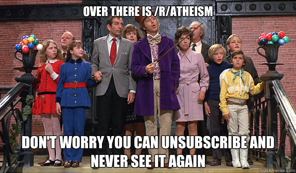 Over there is /r/atheism  Don't worry you can unsubscribe and never see it again - Over there is /r/atheism  Don't worry you can unsubscribe and never see it again  reddit tour
