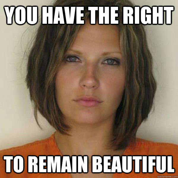 you have the right to remain beautiful - you have the right to remain beautiful  Attractive Convict